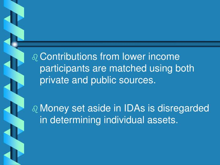 Contributions from lower income participants are matched using both private and public sources.