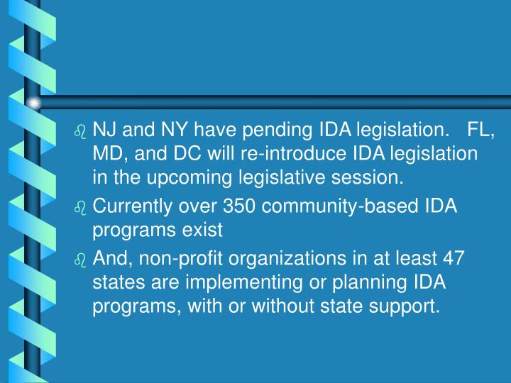 NJ and NY have pending IDA legislation.   FL, MD, and DC will re-introduce IDA legislation in the upcoming legislative session.