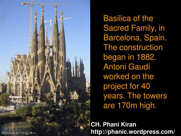 Basilica of the Sacred Family, in Barcelona, Spain. The construction began in 1882. Antoni Gaudí worked on the project for 40 years. The towers are 170m high.