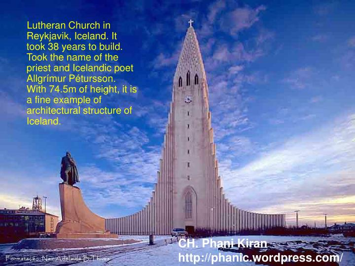 Lutheran Church in Reykjavik, Iceland. It took 38 years to build. Took the name of the priest and Icelandic poet Allgrímur Pétursson. With 74.5m of height, it is a fine example of architectural structure of Iceland.