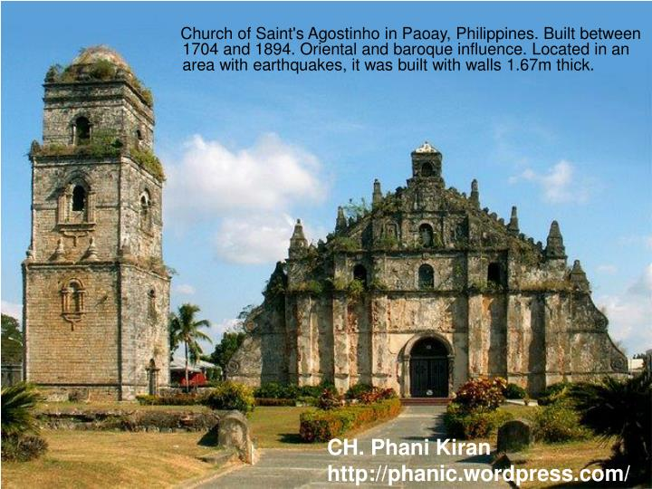 Church of Saint's Agostinho in Paoay, Philippines. Built between 1704 and 1894. Oriental and baroque influence. Located in an area with earthquakes, it was built with walls 1.67m thick.