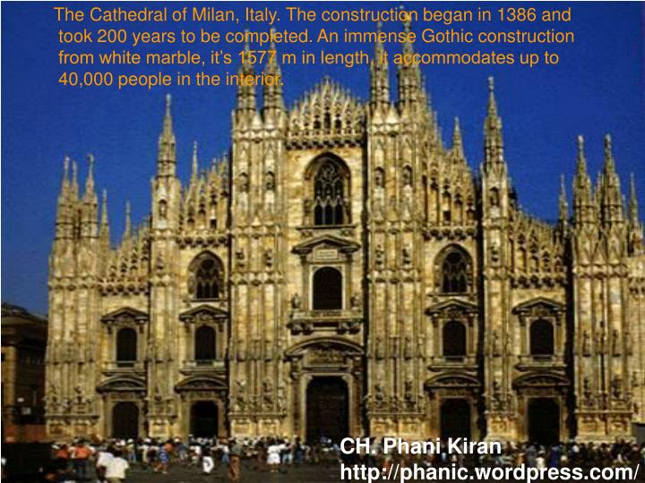 The Cathedral of Milan, Italy. The construction began in 1386 and took 200 years to be completed. An immense Gothic construction from white marble, it's 1577 m in length, it accommodates up to 40,000 people in the interior.