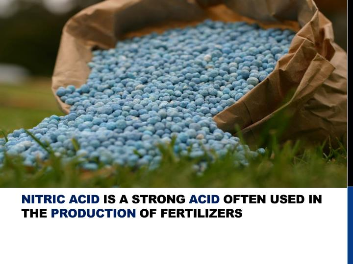 Nitric acid is a strong acid often used in the production of fertilizers