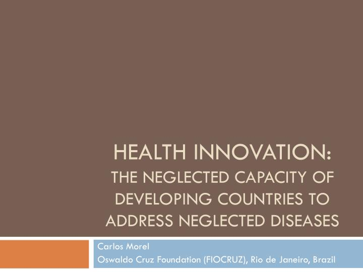 Health innovation the neglected capacity of developing countries to address neglected diseases
