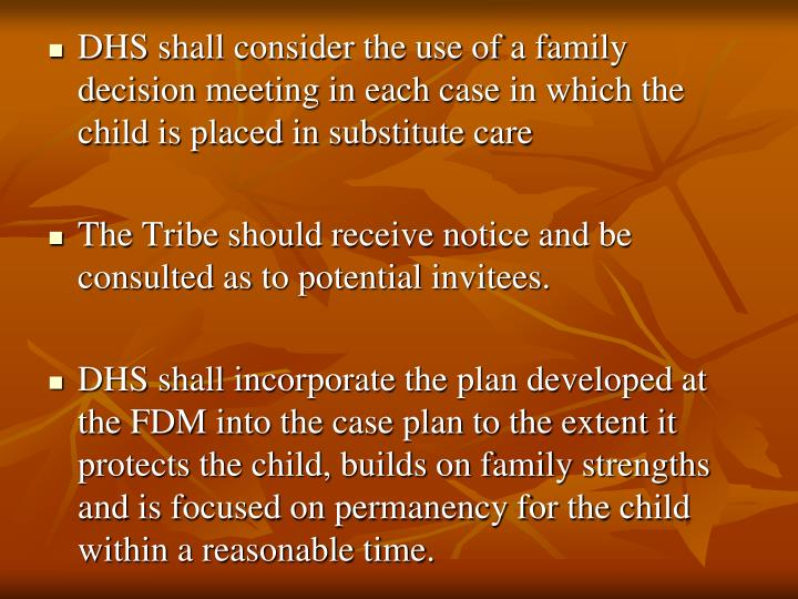 DHS shall consider the use of a family decision meeting in each case in which the child is placed in substitute care