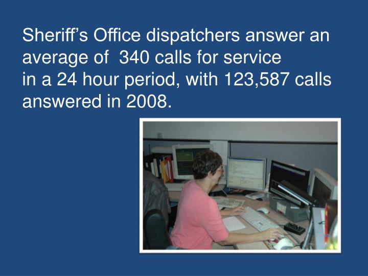 Sheriff's Office dispatchers answer an average of  340 calls for service