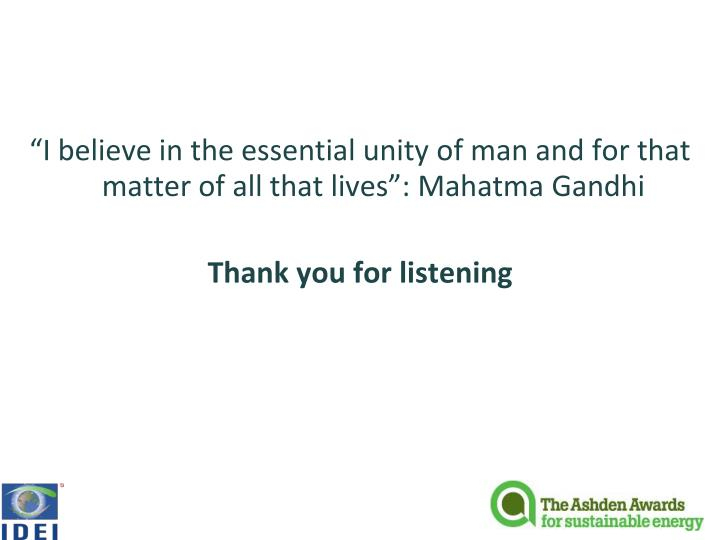 """I believe in the essential unity of man and for that matter of all that lives"": Mahatma Gandhi"