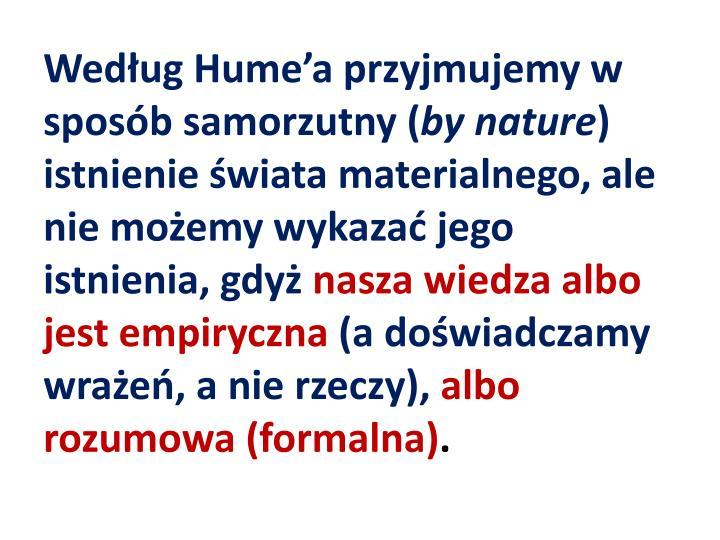 Według Hume'a przyjmujemy w sposób samorzutny (
