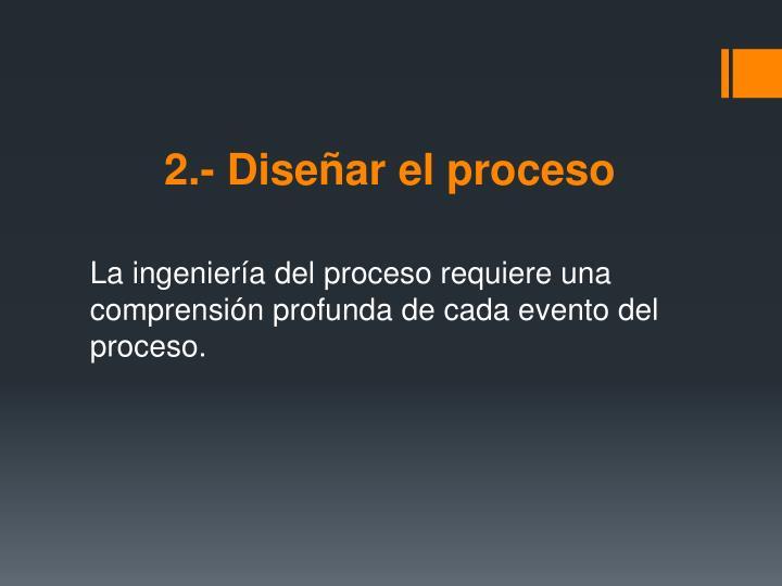 2.- Diseñar el proceso