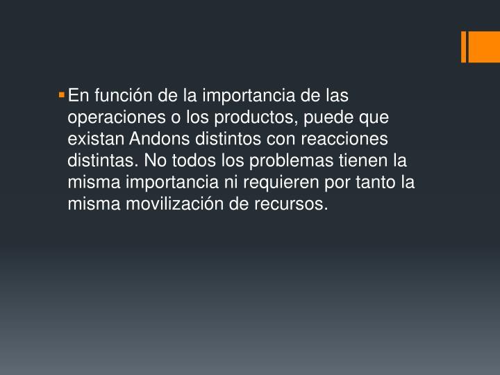 En función de la importancia de las operaciones o los productos, puede que existan