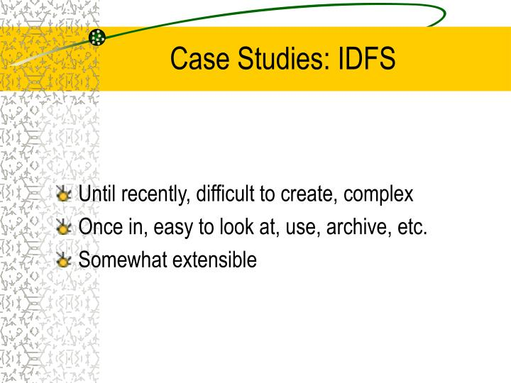 Case Studies: IDFS