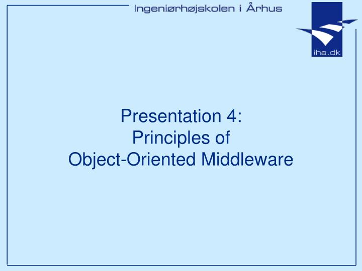 Presentation 4 principles of object oriented middleware
