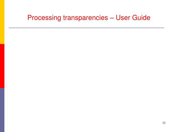 Processing transparencies – User Guide