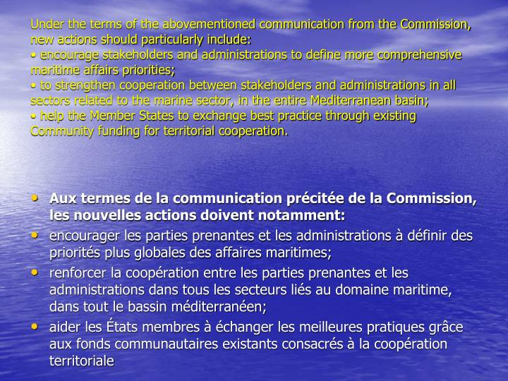 Under the terms of the abovementioned communication from the Commission, new actions should particularly include: