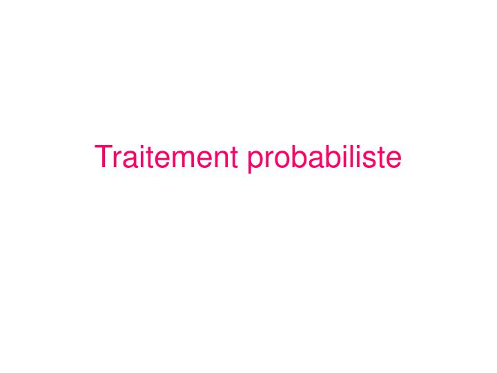 Traitement probabiliste