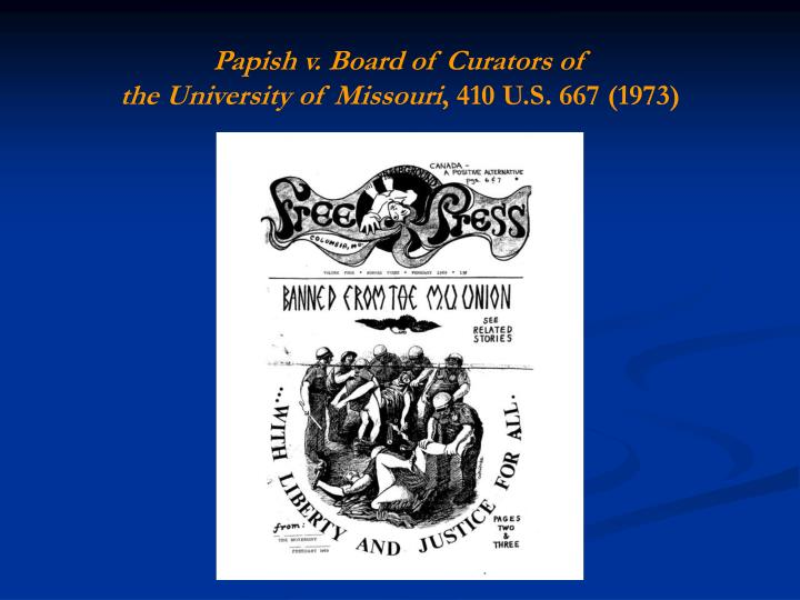 "a study on the obscene speech in papish v board of curators of the university of missouri Speech and assembly in academic institutions or the freedom of the media to   ""indoctrinate"" students when they require study of the language and literature of   decision in papish v board of curators of the university of missouri  "" pornographic, indecent and obscene"" literature from the students for a."