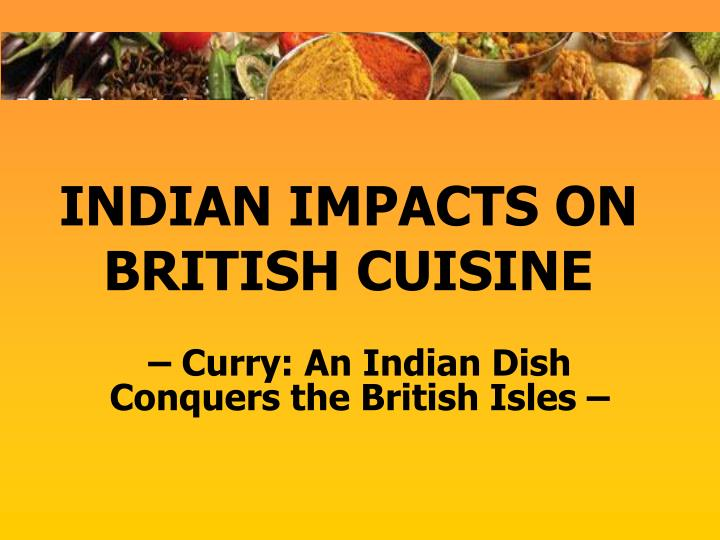 Indian impacts on british cuisine