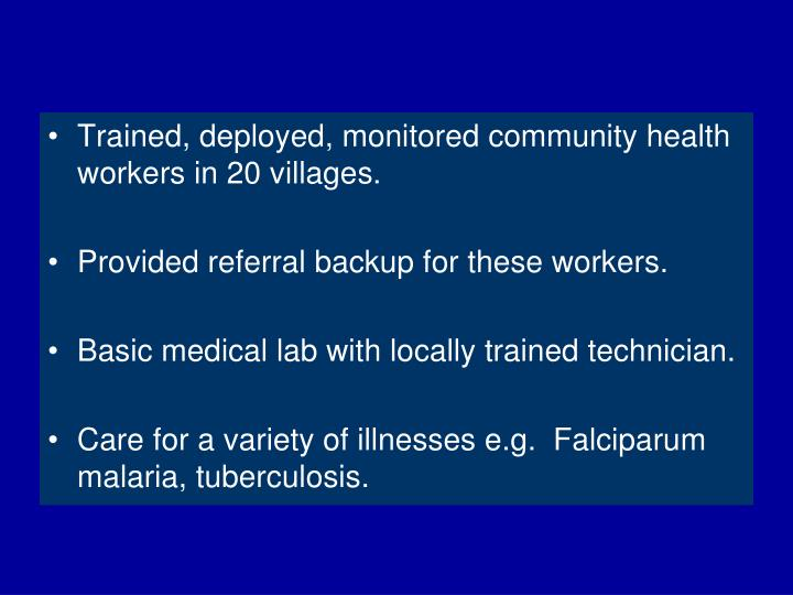 Trained, deployed, monitored community health workers in 20 villages.