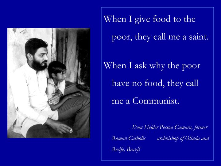 When I give food to the poor, they call me a saint.