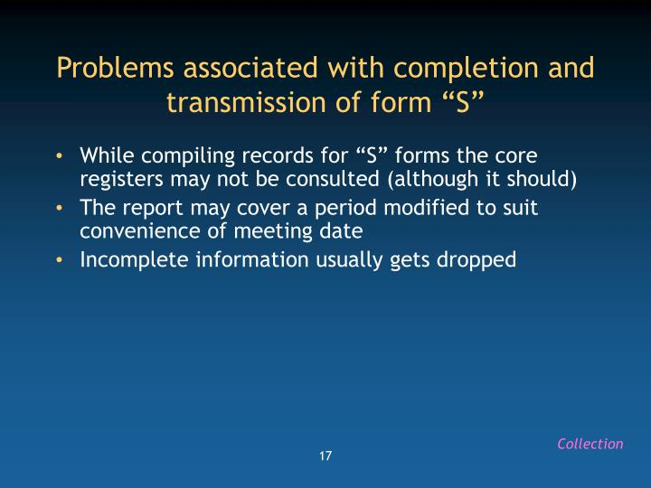 "Problems associated with completion and transmission of form ""S"""