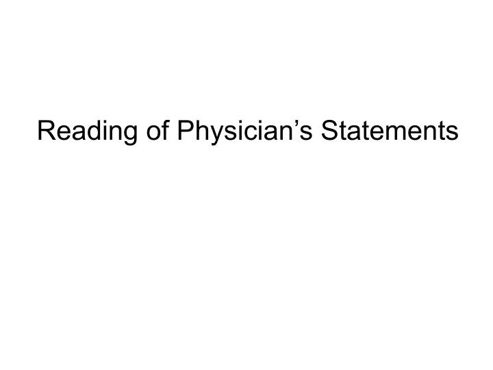 Reading of Physician's Statements