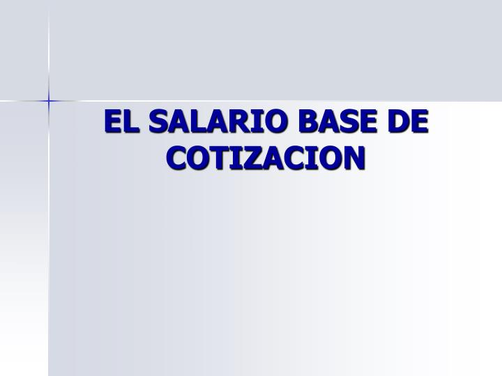 EL SALARIO BASE DE COTIZACION
