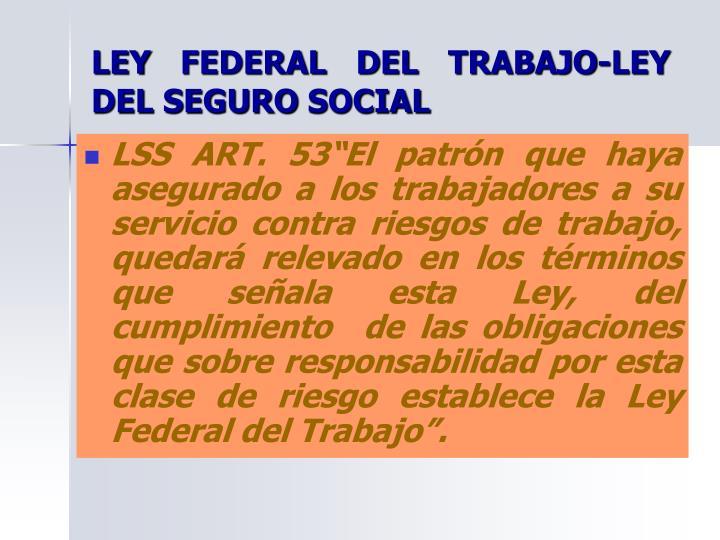 LEY FEDERAL DEL TRABAJO-LEY DEL SEGURO SOCIAL