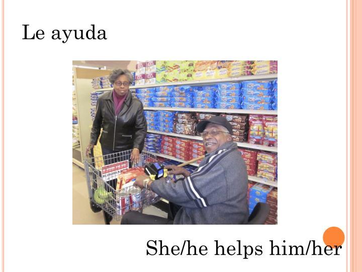 Le ayuda