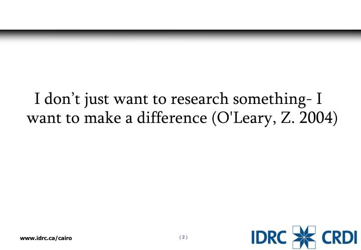 I don't just want to research something- I want to make a difference (