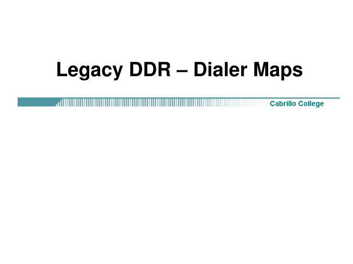 Legacy DDR – Dialer Maps