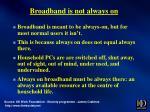 broadband is not always on