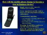 how will the mobile phone change to become a true m business device