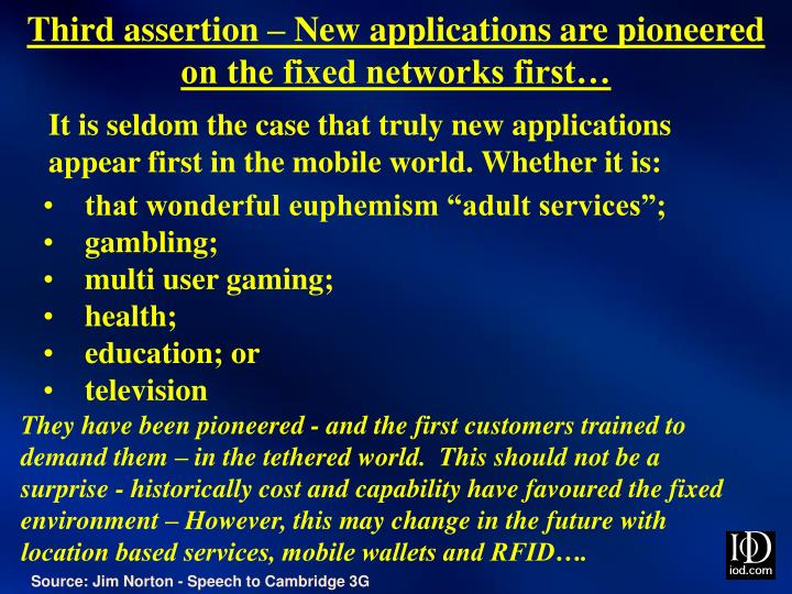 Third assertion – New applications are pioneered on the fixed networks first…