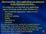 third assertion new applications are pioneered on the fixed networks first