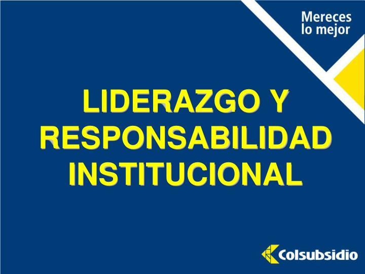 LIDERAZGO Y RESPONSABILIDAD INSTITUCIONAL