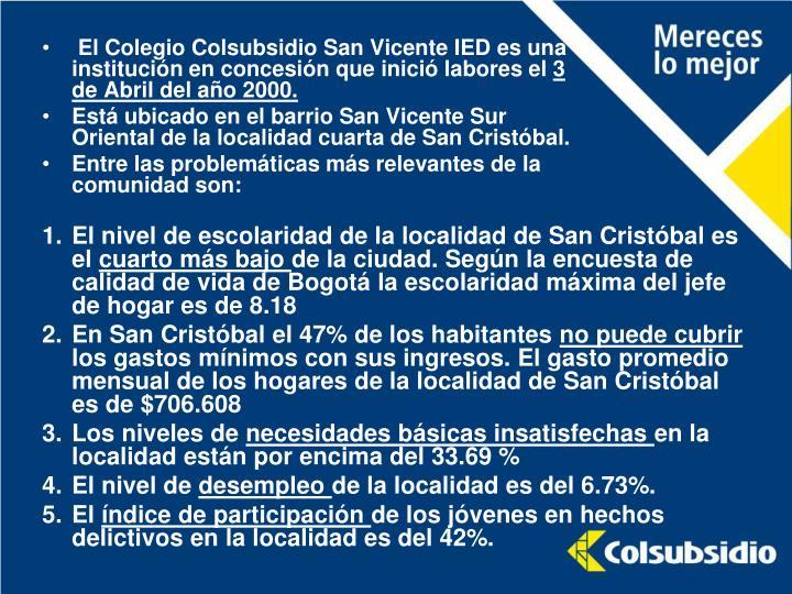 El Colegio Colsubsidio San Vicente IED es una institución en concesión que inició labores el