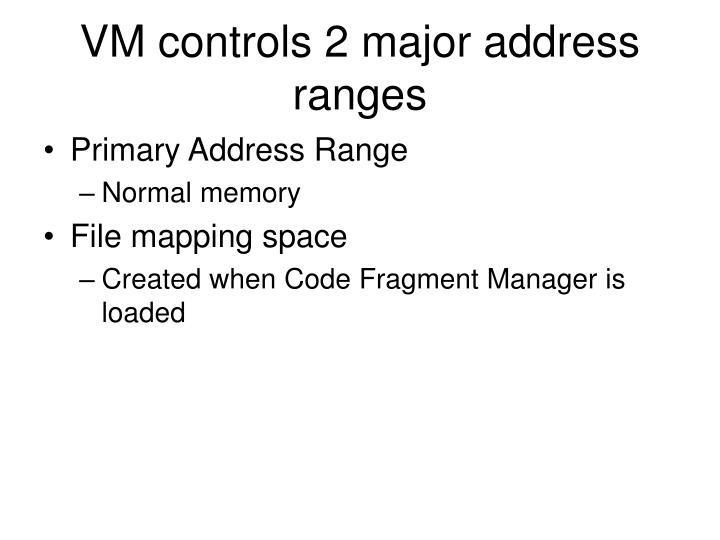 VM controls 2 major address ranges