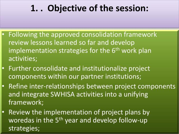 1. .  Objective of the session: