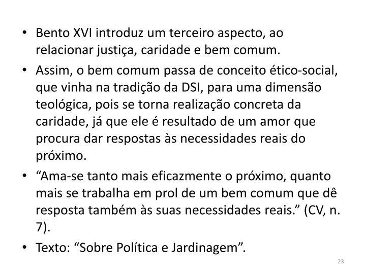 Bento XVI introduz um terceiro aspecto, ao relacionar justiça, caridade e bem comum.