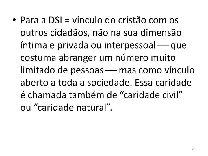 Para a DSI = vínculo do cristão com os outros cidadãos, não na sua dimensão íntima e privada ou interpessoal