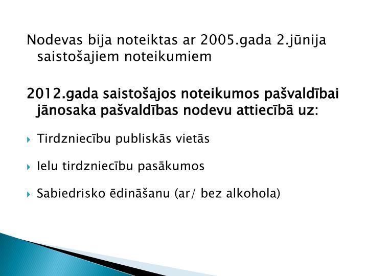 Nodevas bija noteiktas ar 2005.gada 2.jūnija saistošajiem noteikumiem