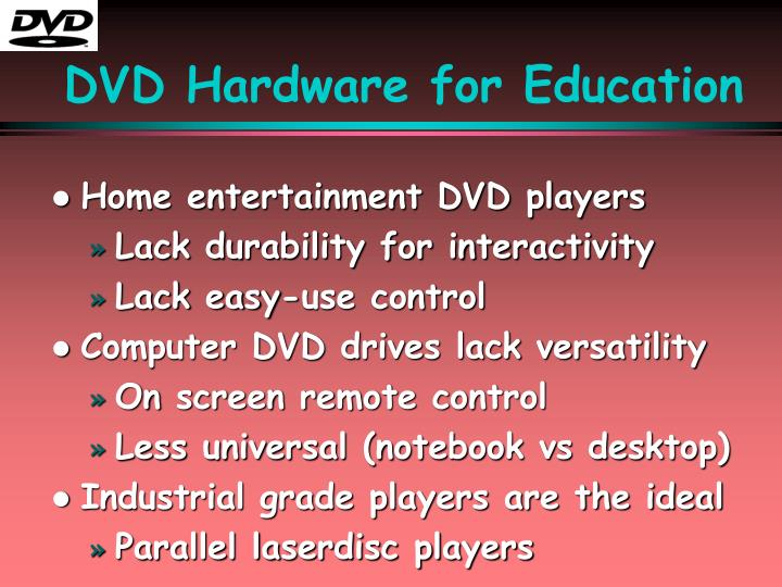 DVD Hardware for Education