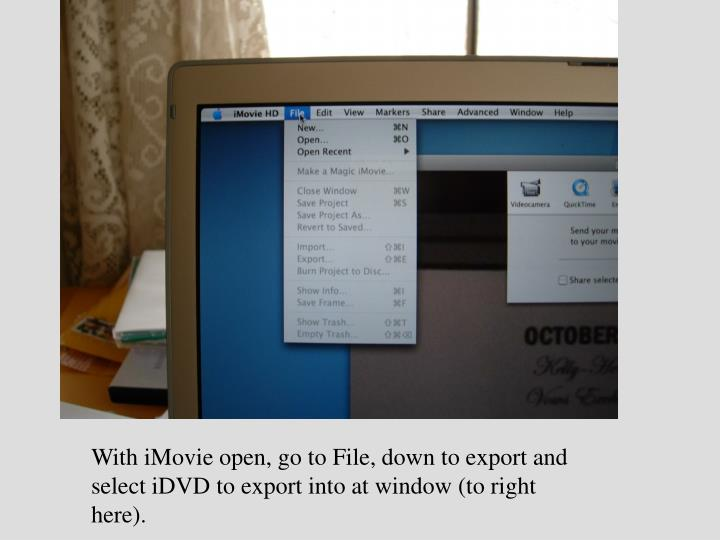 With iMovie open, go to File, down to export and select iDVD to export into at window (to right here).