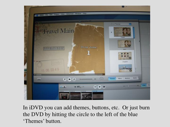In iDVD you can add themes, buttons, etc.  Or just burn the DVD by hitting the circle to the left of the blue 'Themes' button.