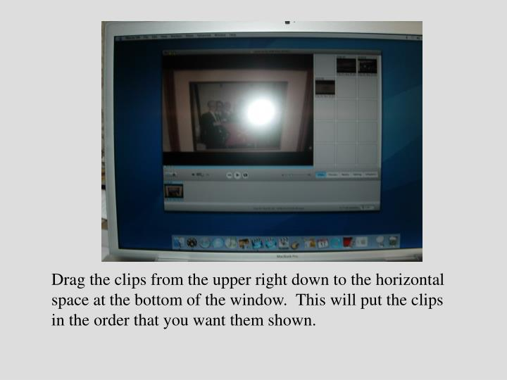 Drag the clips from the upper right down to the horizontal space at the bottom of the window.  This will put the clips in the order that you want them shown.