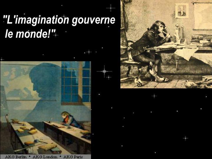 """""""L'imagination gouverne"""