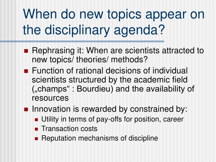 When do new topics appear on the disciplinary agenda?