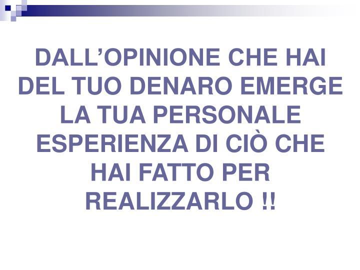 DALL'OPINIONE CHE HAI DEL TUO DENARO EMERGE LA TUA PERSONALE ESPERIENZA DI CIÒ CHE HAI FATTO PER REALIZZARLO !!