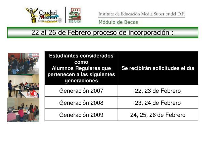 22 al 26 de Febrero proceso de incorporación :