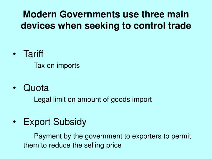 Modern Governments use three main devices when seeking to control trade